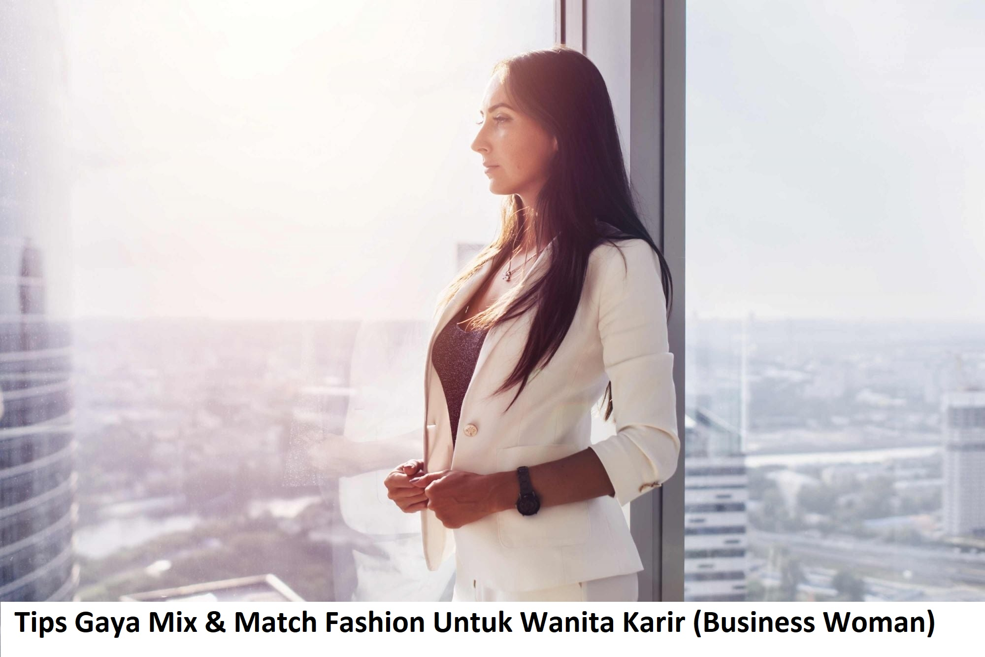 Tips Gaya Mix & Match Fashion Untuk Wanita Karir (Business Woman)