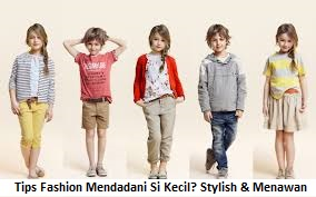 5 Tips Fashion Mendadani Si Kecil? Stylish & Menawan