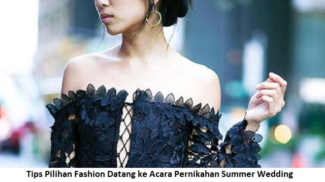 Tips Pilihan Fashion Datang ke Acara Pernikahan Summer Wedding