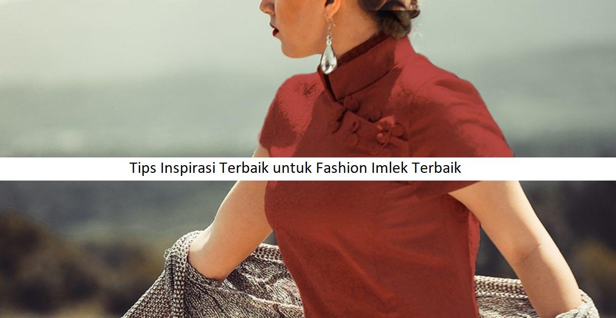 Tips Inspirasi Terbaik untuk Fashion Imlek Terbaik